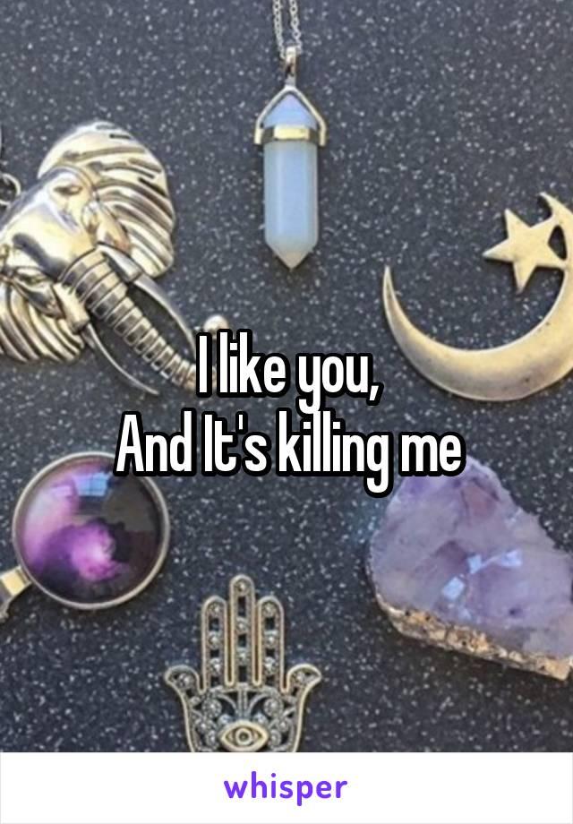 I like you, And It's killing me