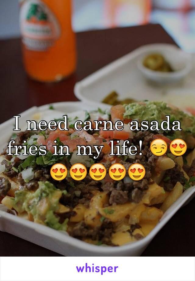 I need carne asada fries in my life! 😏😍😍😍😍😍😍