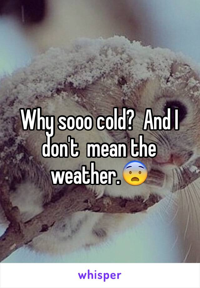 Why sooo cold?  And I don't  mean the weather.😨