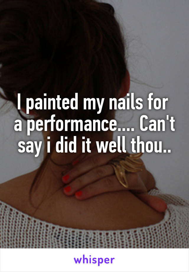 I painted my nails for  a performance.... Can't say i did it well thou..