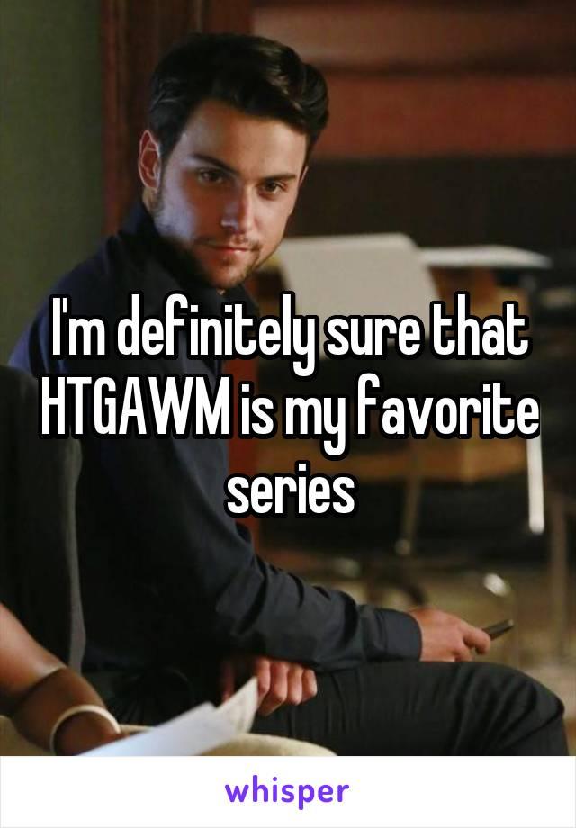 I'm definitely sure that HTGAWM is my favorite series