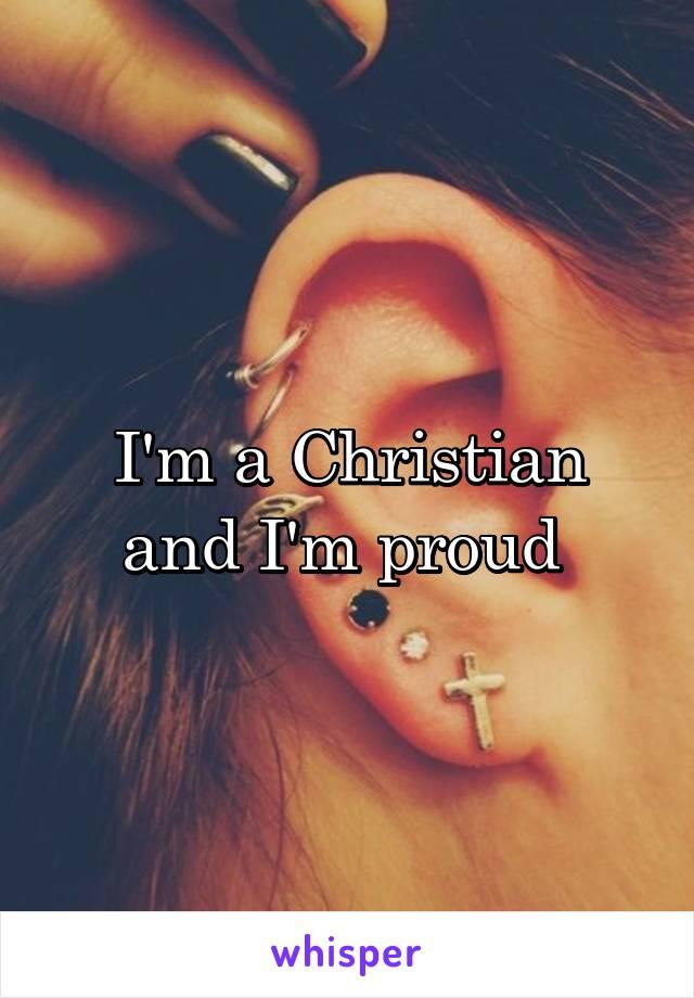 I'm a Christian and I'm proud