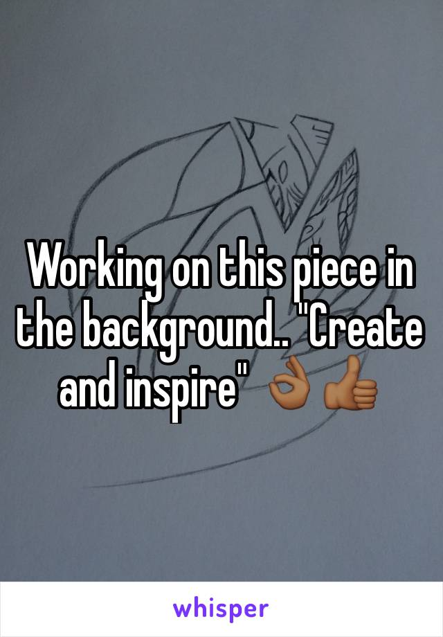 """Working on this piece in the background.. """"Create and inspire"""" 👌🏾👍🏾"""