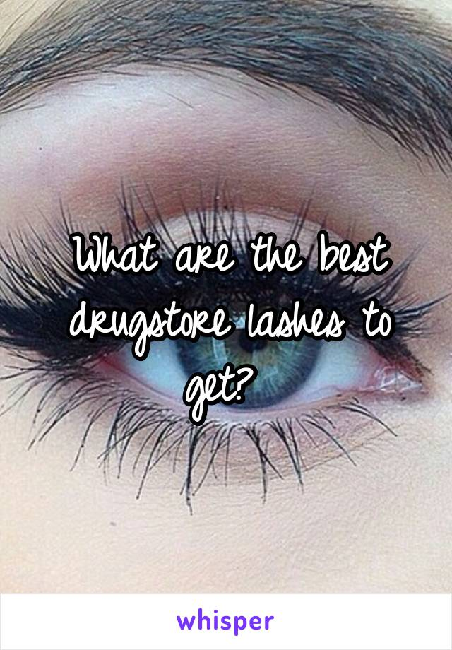 What are the best drugstore lashes to get?