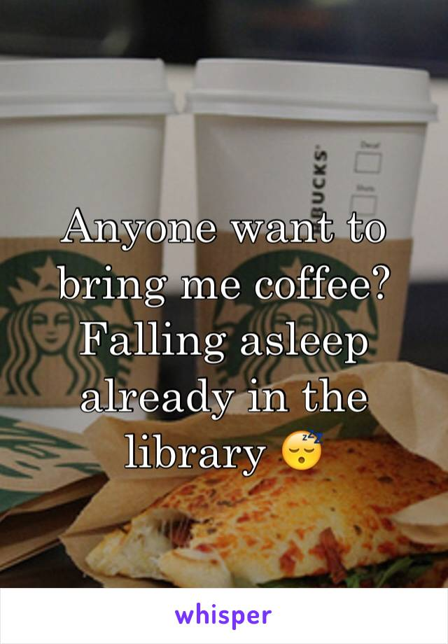 Anyone want to bring me coffee? Falling asleep already in the library 😴
