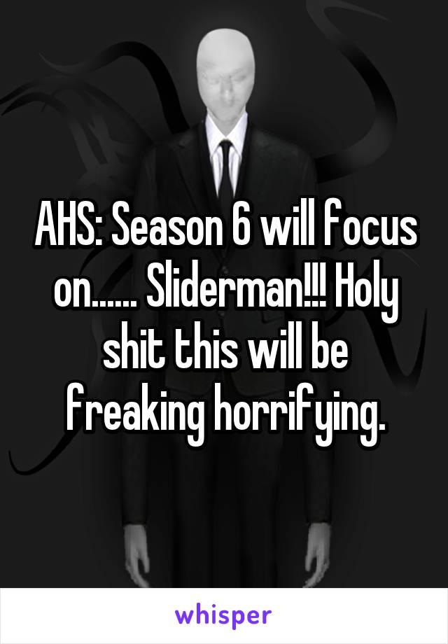 AHS: Season 6 will focus on...... Sliderman!!! Holy shit this will be freaking horrifying.