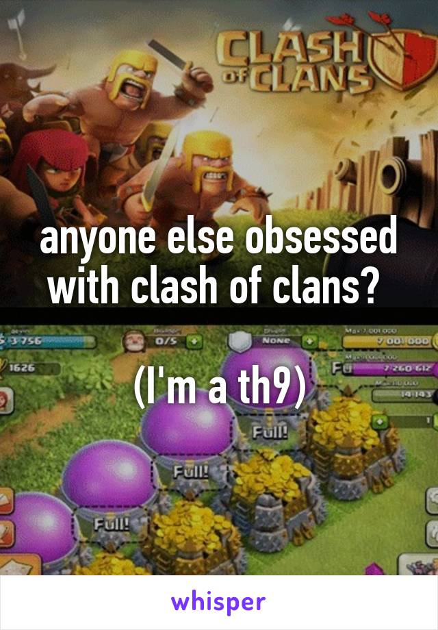 anyone else obsessed with clash of clans?   (I'm a th9)