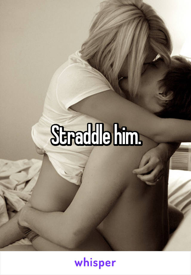 What does it mean to straddle a guy