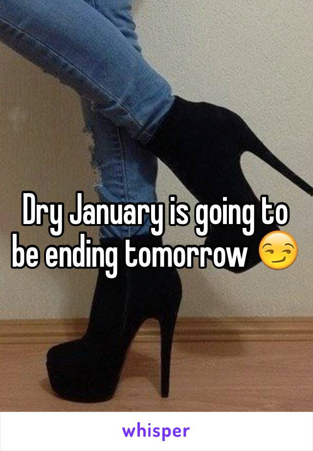 Dry January is going to be ending tomorrow 😏