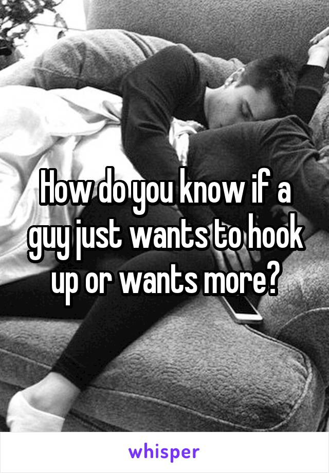 how to tell if a guy just wants to hook up with you