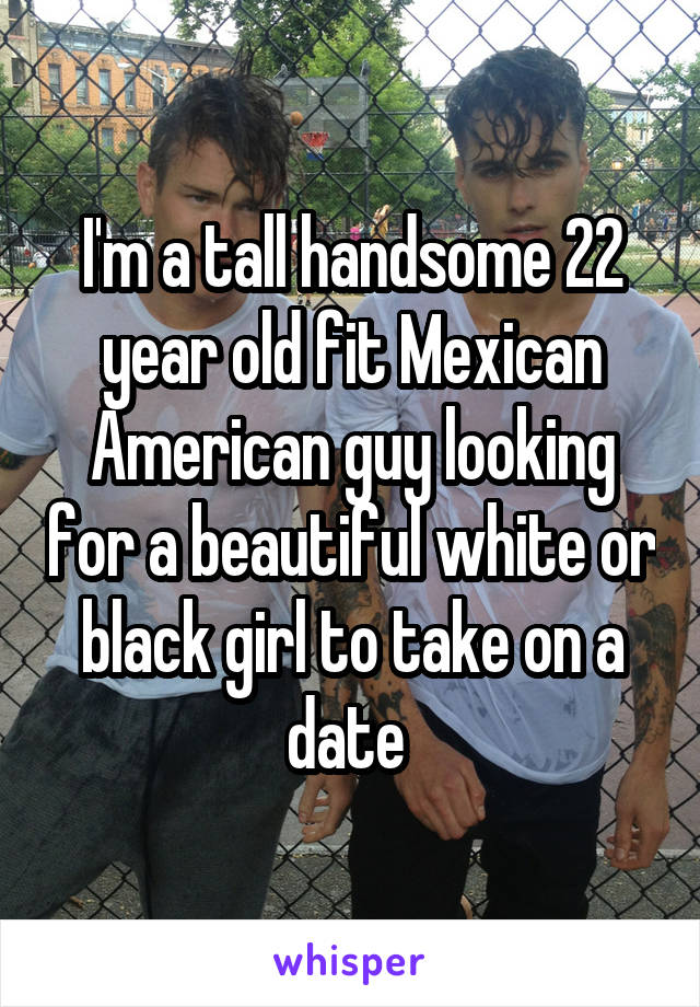 Dating a mexican american guy