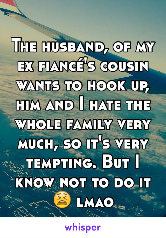 My ex is hookup my cousin