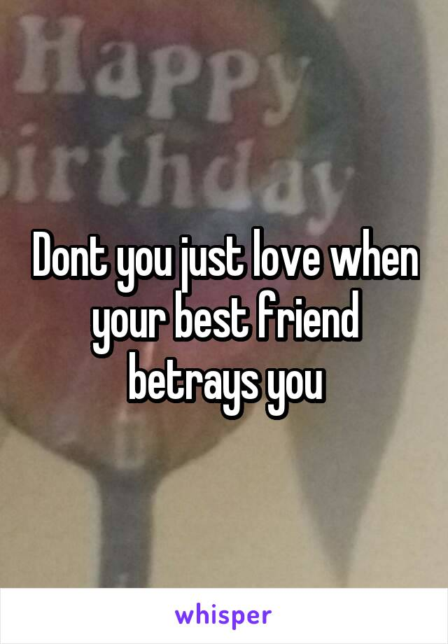 Best betrays friend you When your