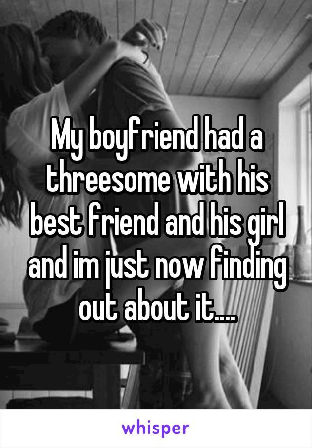 Had a threesome My boyfriend