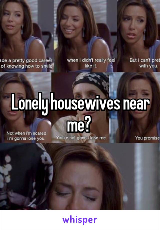 Lonely housewife hookups