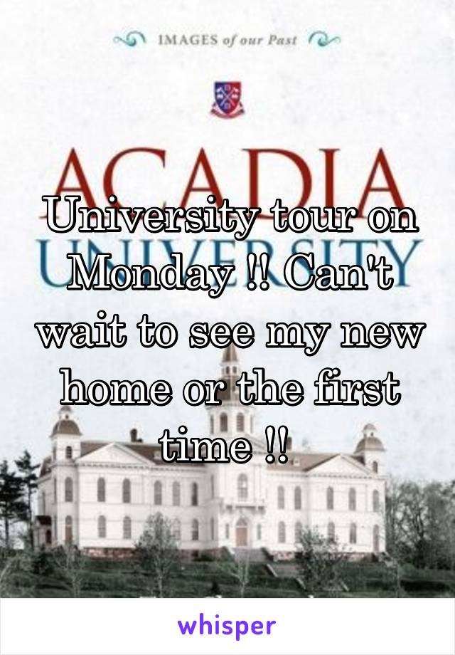 University tour on Monday !! Can't wait to see my new home or the first time !!