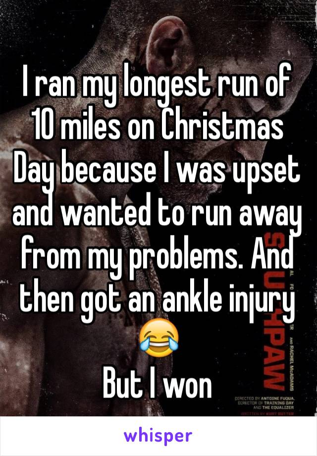 I ran my longest run of 10 miles on Christmas Day because I was upset and wanted to run away from my problems. And then got an ankle injury 😂  But I won