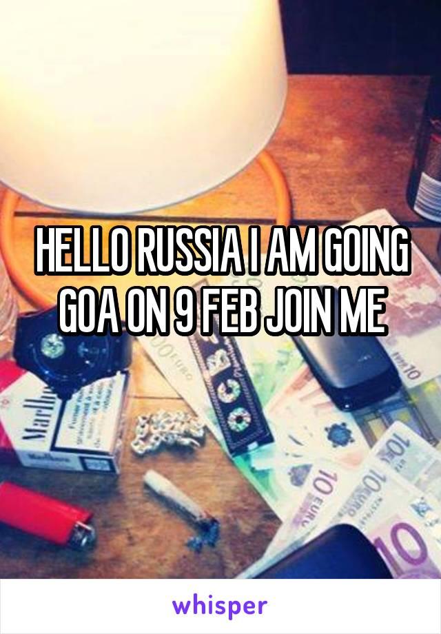 HELLO RUSSIA I AM GOING GOA ON 9 FEB JOIN ME