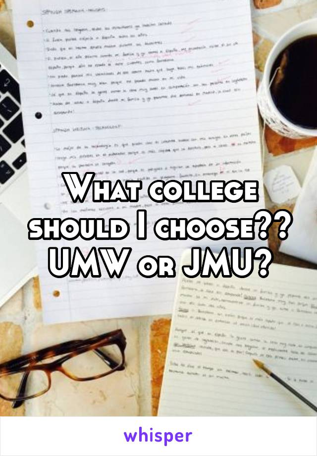 What college should I choose?? UMW or JMU?