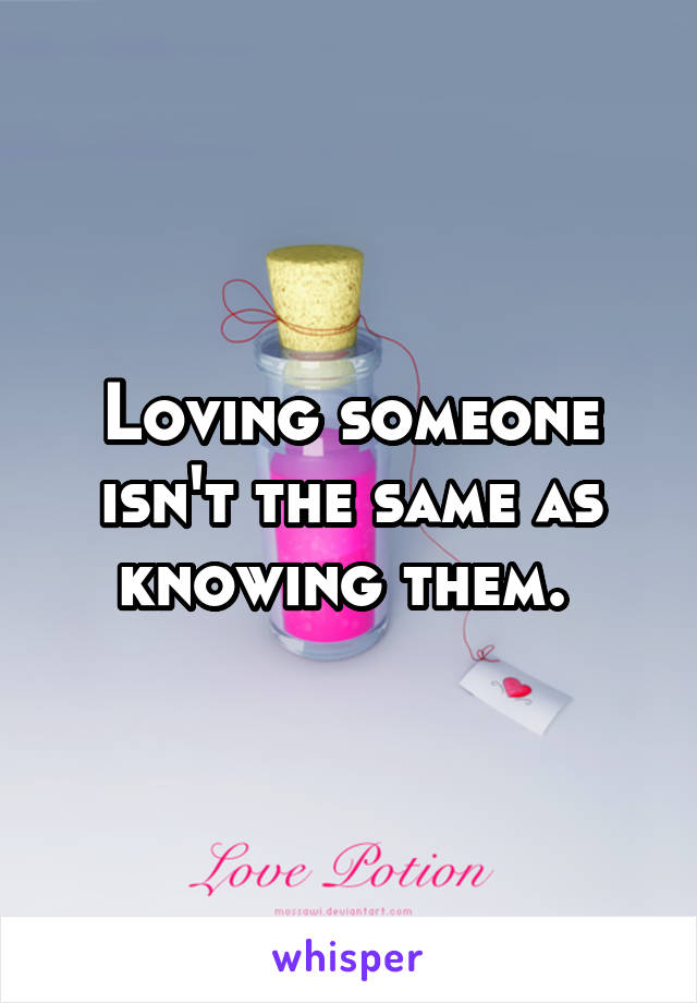Loving someone isn't the same as knowing them.