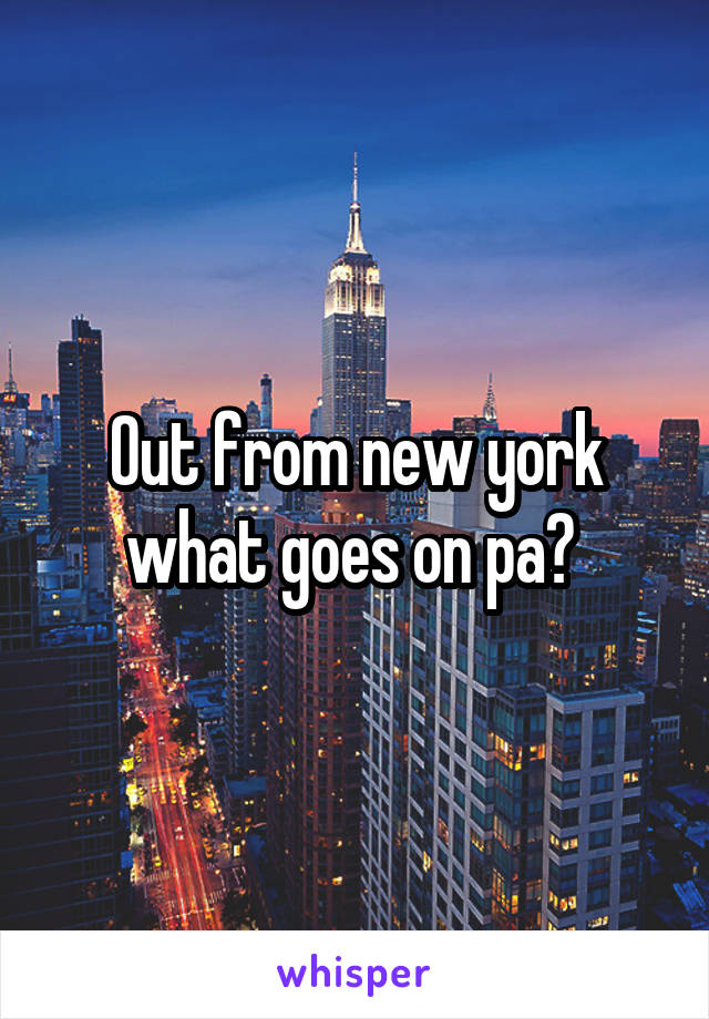 Out from new york what goes on pa?