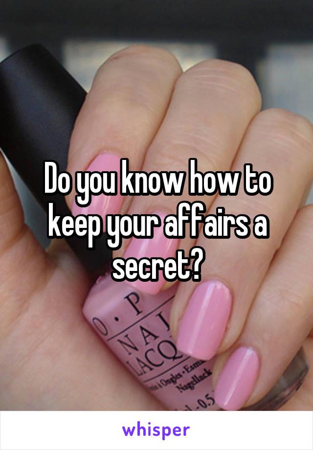 Do you know how to keep your affairs a secret?