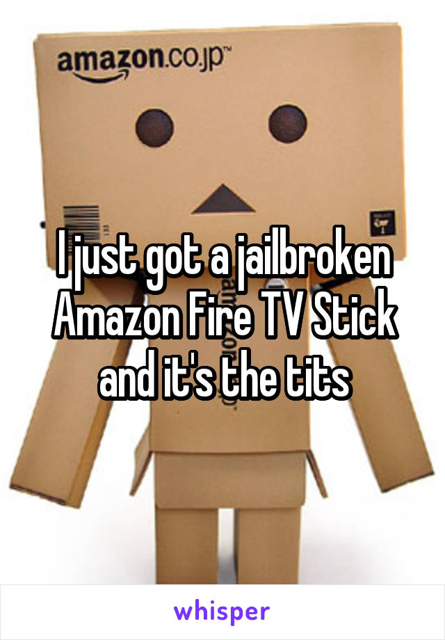 I just got a jailbroken Amazon Fire TV Stick and it's the tits