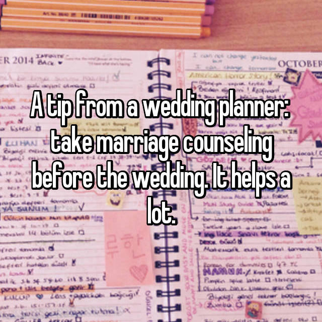 A tip from a wedding planner:  take marriage counseling before the wedding. It helps a lot.