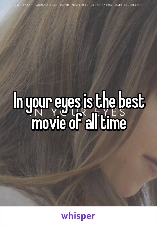 In your eyes is the best movie of all time