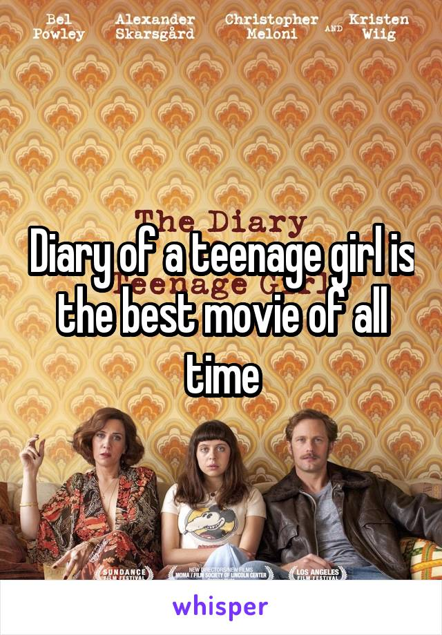 Diary of a teenage girl is the best movie of all time