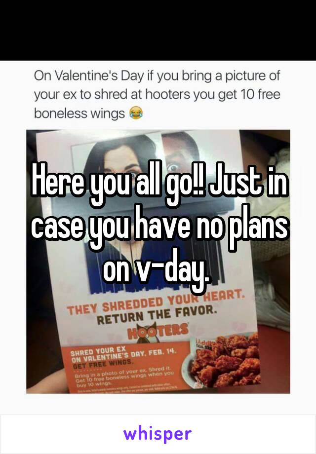 Here you all go!! Just in case you have no plans on v-day.
