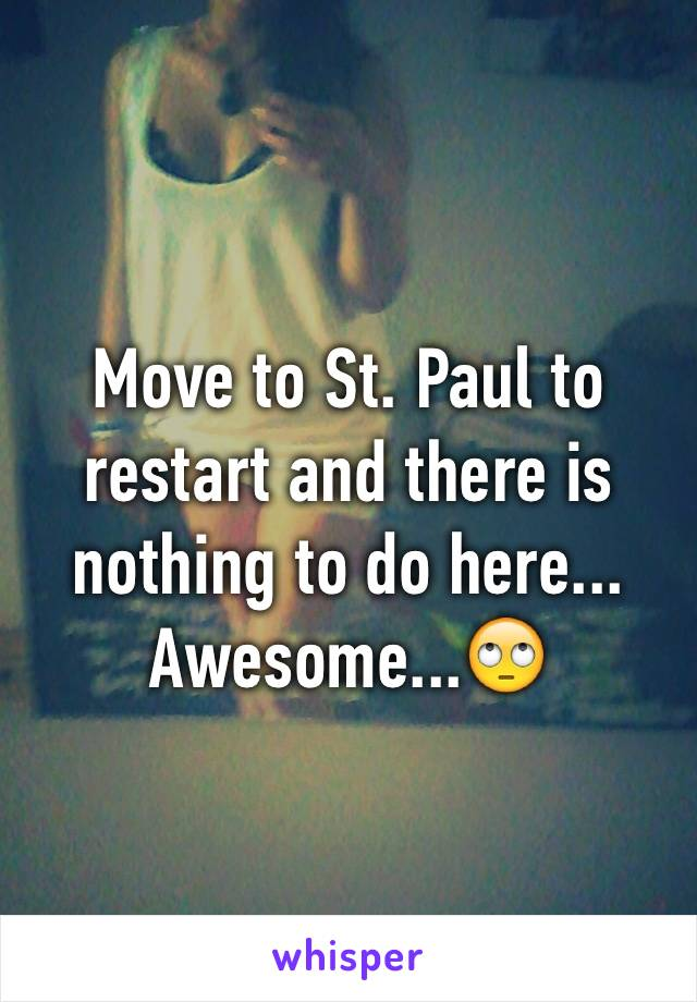 Move to St. Paul to restart and there is nothing to do here... Awesome...🙄