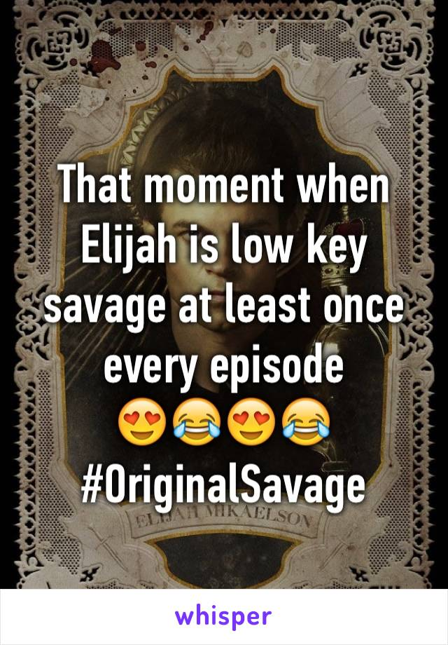 That moment when Elijah is low key savage at least once every episode 😍😂😍😂 #OriginalSavage