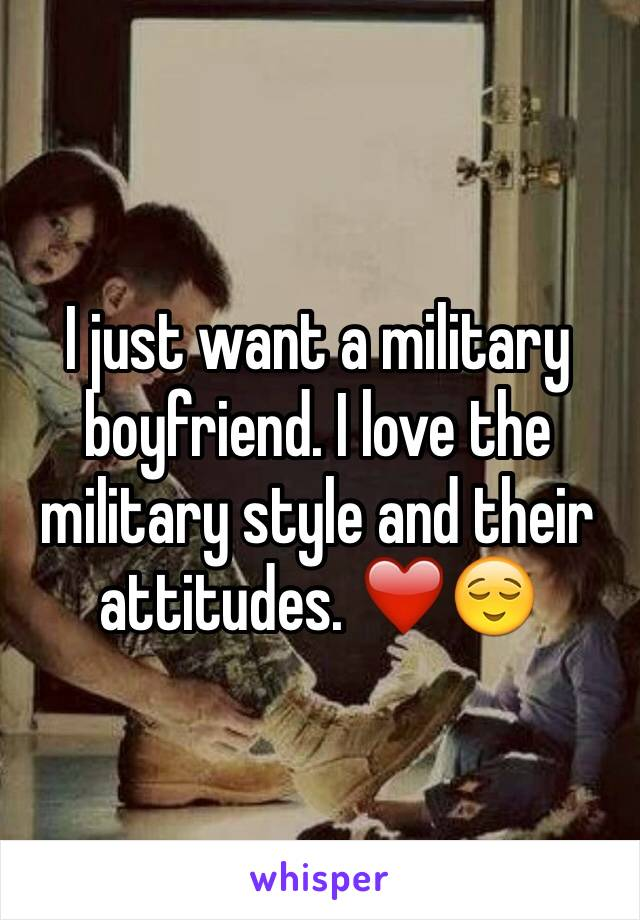 I just want a military boyfriend. I love the military style and their attitudes. ❤️😌