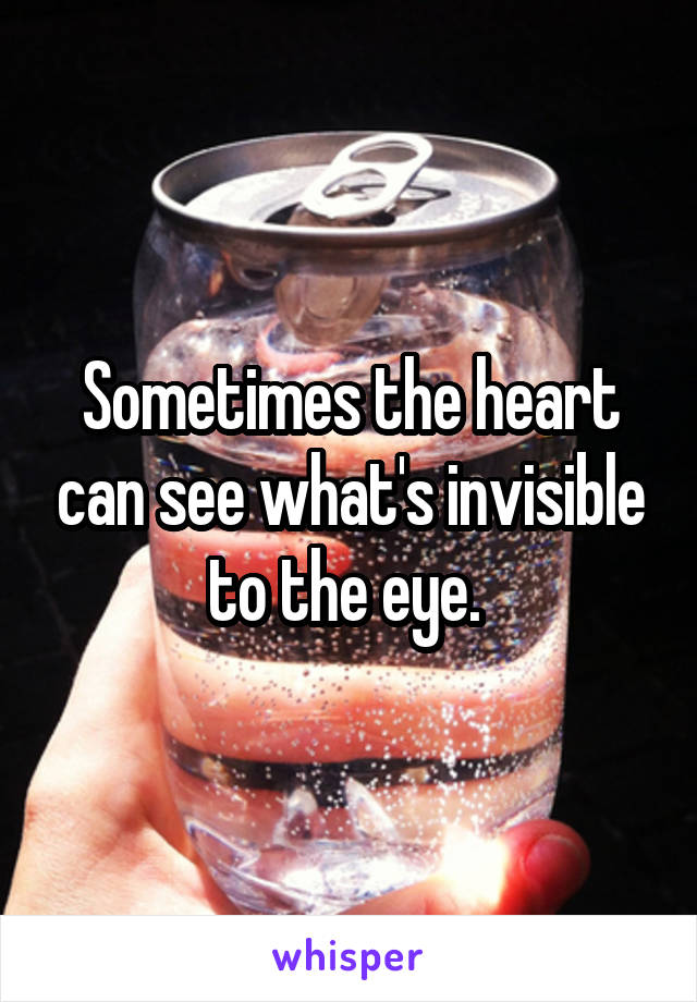 Sometimes the heart can see what's invisible to the eye.