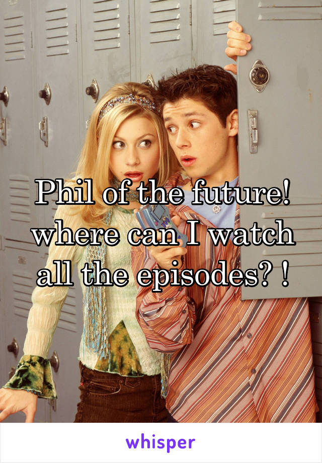 Phil of the future! where can I watch all the episodes? !