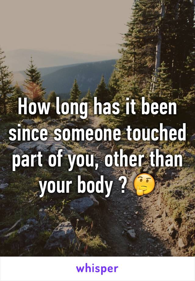 How long has it been since someone touched part of you, other than your body ? 🤔
