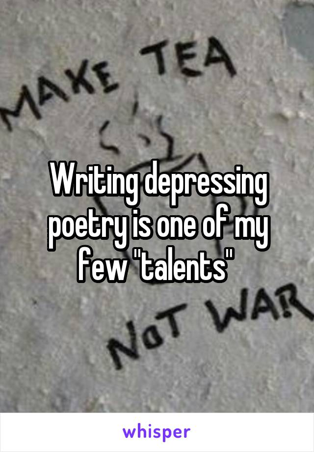 """Writing depressing poetry is one of my few """"talents"""""""