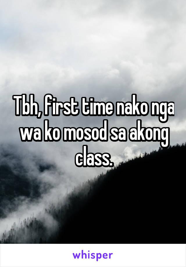 Tbh, first time nako nga wa ko mosod sa akong class.