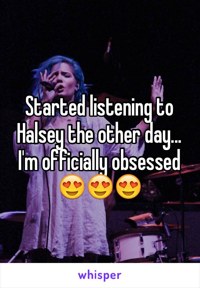 Started listening to Halsey the other day...  I'm officially obsessed 😍😍😍