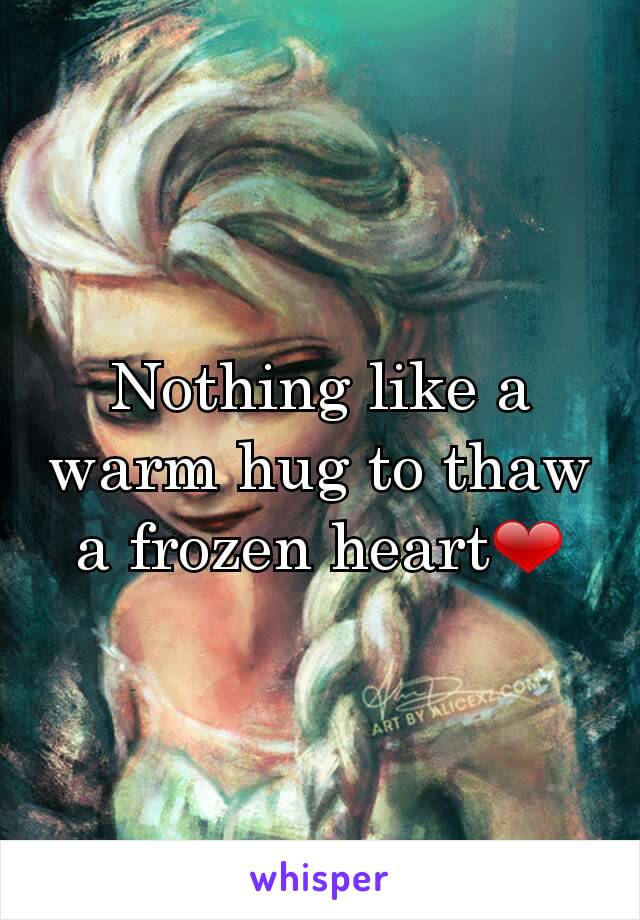 Nothing like a warm hug to thaw a frozen heart❤