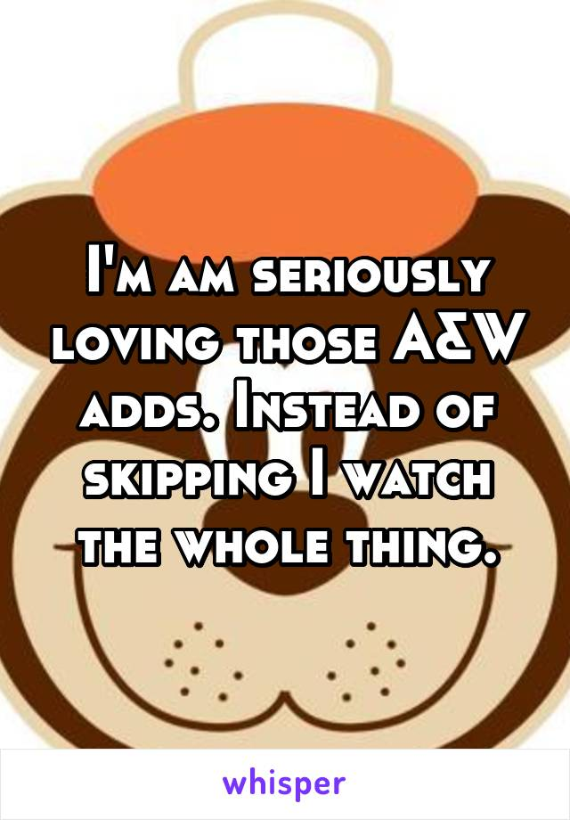 I'm am seriously loving those A&W adds. Instead of skipping I watch the whole thing.