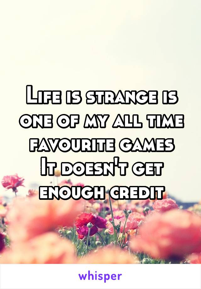 Life is strange is one of my all time favourite games It doesn't get enough credit