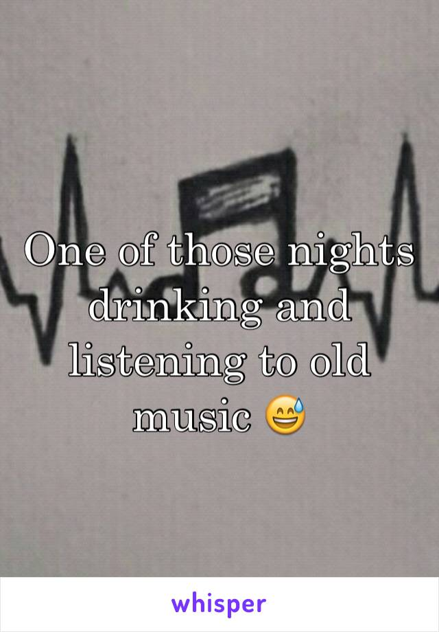 One of those nights drinking and listening to old music 😅