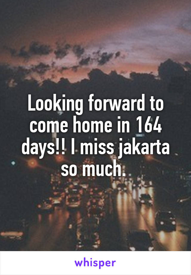 Looking forward to come home in 164 days!! I miss jakarta so much.