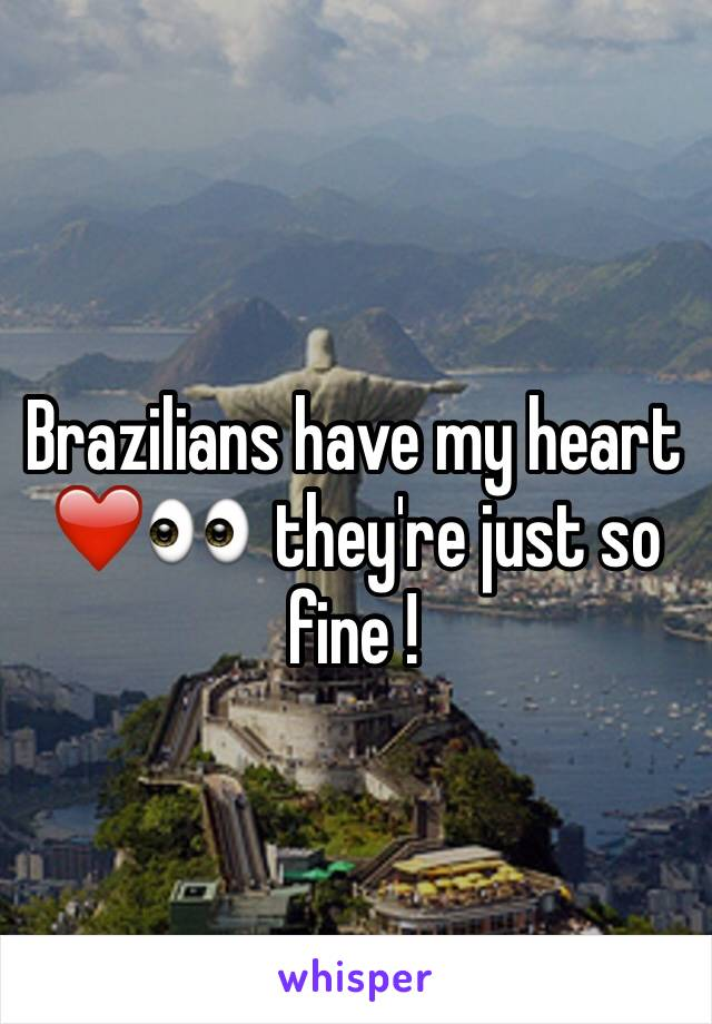 Brazilians have my heart ❤️👀  they're just so fine !