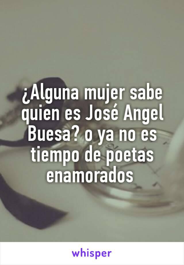 ¿Alguna mujer sabe quien es José Angel Buesa? o ya no es tiempo de poetas enamorados