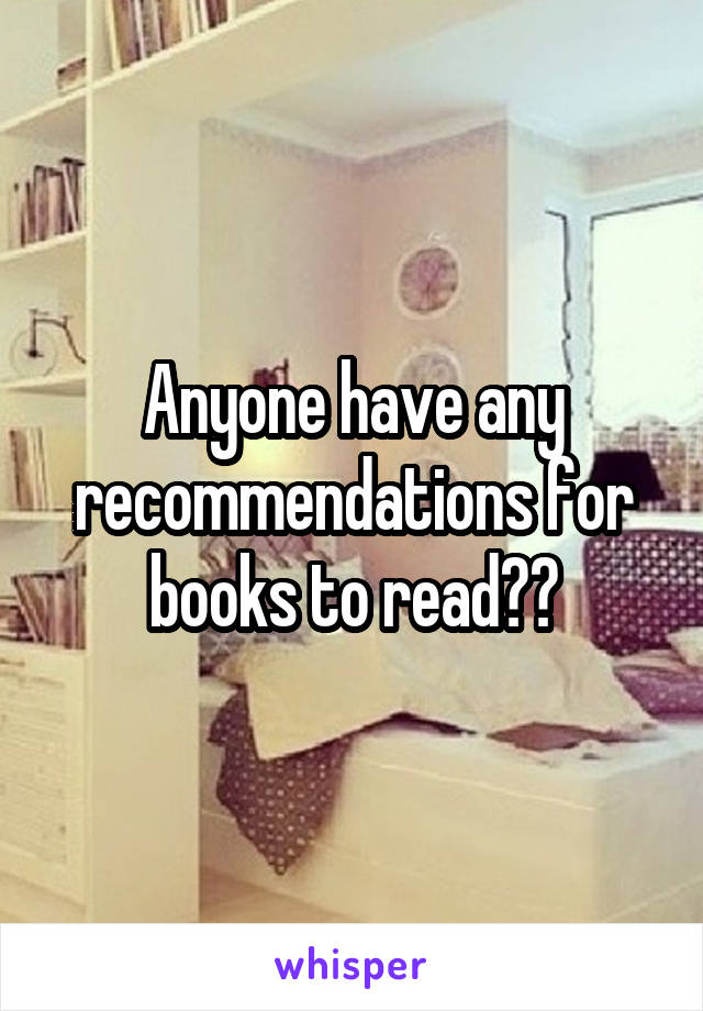 Anyone have any recommendations for books to read??
