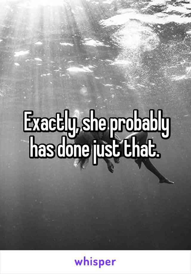 Exactly, she probably has done just that.