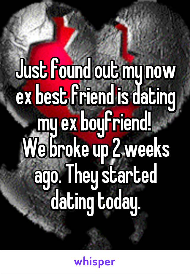 Just found out my now ex best friend is dating my ex